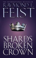 Shards of a Broken Crown : Serpentwar Saga : Book 4 -  Raymond E. Feist