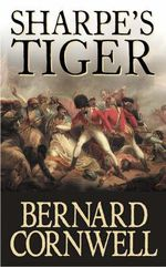 Sharpe's Tiger : Richard Sharpe and the Siege of Seringapatam, 1799 (Book 1) - Bernard Cornwell