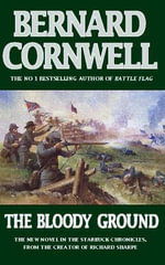 The Bloody Ground : Starbuck Chronicles Series : Book 4 - Bernard Cornwell