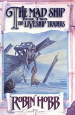 The Mad Ship : The Liveship Traders Book Two - Robin Hobb