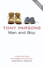 Man and Boy: Volume One of the Harry Silver Trilogy - Tony Parsons