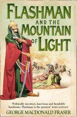 Flashman and the Mountain of Light : Flashman - George MacDonald Fraser