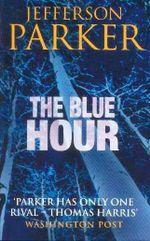 The Blue Hour : Merci Rayborn Ser. - Jefferson Parker