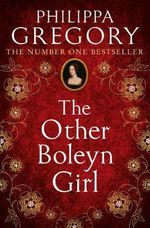 The Other Boleyn Girl : Boleyn Series - Philippa Gregory