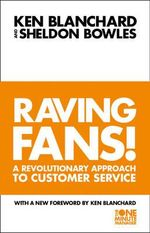 Raving Fans : Revolutionary Approach to Customer Service - Kenneth H. Blanchard