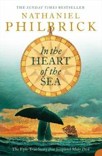 In the Heart of the Sea : The Epic True Story That Inspired Moby Dick - Nathaniel Philbrick