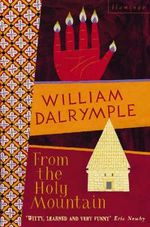 From the Holy Mountain : A Journey among the Christians of the Middle East - William Dalrymple