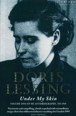 Under My Skin : Volume One of My Autobiography, To 1949 - Doris Lessing