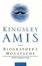 The Biographer's Moustache - Kingsley Amis