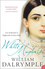 White Mughals : Love and Betrayal in Eighteenth-Century India - William Dalrymple