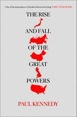 The Rise and Fall of the Great Powers : Economic Change and Military Conflict from 1500-2000 - Paul M. Kennedy