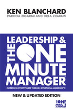 Leadership and the One Minute Manager : One Minute Manager - Kenneth H. Blanchard