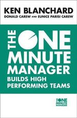 The One Minute Manager Builds High Performance Teams : One Minute Manager - Kenneth H. Blanchard