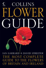 Collins Flower Guide : The Most Complete Guide to the Flowers of Britain and Ireland - David Streeter