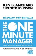 The One Minute Manager : The One Minute Manager - Kenneth Blanchard