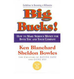 Big Bucks! : Make Serious Money for You and Your Company - Kenneth H. Blanchard