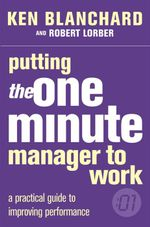 Putting the One Minute Manager to Work : One Minute Manager - Kenneth H. Blanchard