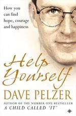 Help Yourself : How You Can Find Hope, Courage and Happiness - Dave Pelzer