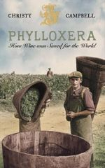 Phylloxera : How Wine Was Saved for the World - Christy Campbell