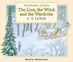 The Lion, the Witch and the Wardrobe : Complete & Unabridged - C. S. Lewis