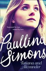 Tatiana and Alexander : Tatiana and Alexander Series : Book 2 - Paullina Simons