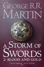 A Storm of Swords Part 2 : Blood and Gold : A Song of Ice and Fire Series : Book 3 - George R. R. Martin