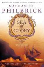 Sea of Glory : The Epic South Seas Expedition 1838-42 - Nathaniel Philbrick