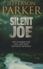 Silent Joe : He's Scarred For Life and Now He Wants Revenge - Jefferson Parker