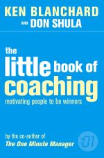 The Little Book of Coaching : Motivating People to be Winners - Kenneth H. Blanchard