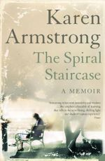 The Spiral Staircase : My Climb Out of Darkness - Karen Armstrong