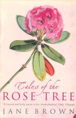 Tales of the Rose Tree : Ravishing Rhododendrons and Their Travels Around the World - Jane Brown