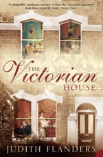 The Victorian House : Domestic Life from Childbirth to Deathbed - Judith Flanders