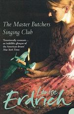 The Master Butchers Singing Club : A Novel - Louise Erdrich