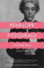 Charlotte Mew : And Her Friends - Penelope Fitzgerald