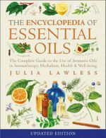 Encyclopedia of Essential Oils : The Complete Guide to the Use of Aromatic Oils in Aromatherapy, Herbalism, Health and Well Being - Julia Lawless