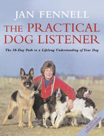 The Practical Dog Listener : The 30-Day Path to a Lifelong Understanding of Your Dog - Jan Fennell