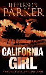 California Girl : A Heavenly Face, A Hellish Death - Jefferson Parker