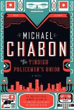 The Yiddish Policemen's Union : A Novel - Michael Chabon
