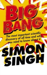 Big Bang : The Most Important Scientific Discovery of All Time and Why You Need to Know About it - Simon Singh