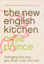 The New English Kitchen : Changing the Way You Shop, Cook and Eat :  Changing the Way You Shop, Cook and Eat - Rose Prince