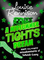 A Midsummer Tights Dream : More (Boy Snogging) misadventures' Of Tallulah Casey - Louise Rennison