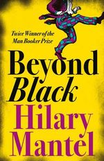 Beyond Black : A Novel - Hilary Mantel