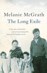 The Long Exile : A True Story of Deception and Survival Amongst the Inuit of the Canadian Arctic - Melanie McGrath
