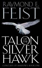 Talon of the Silver Hawk : Conclave of Shadows Series : Book 1 - Raymond E. Feist