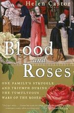Blood and Roses : One Family's Struggle and Triumph During the Tumultuous Wars of the Roses - Helen Castor