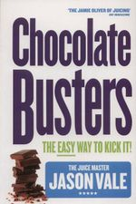Chocolate Busters : The Easy Way to Kick It! - Jason Vale