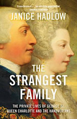 The Strangest Family : The Private Lives of George III, Queen Charlotte and the Hanoverians - Janice Hadlow