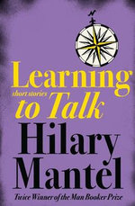 Learning to Talk : Short Stories - Hilary Mantel