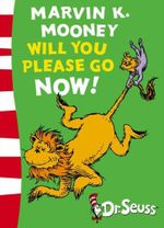 Marvin K. Mooney Will You Please Go Now! : Dr Seuss - Green Back Book - Dr. Seuss