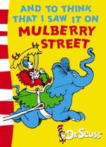 And to Think That I Saw It on Mulberry Street : Green Back Book - Dr. Seuss